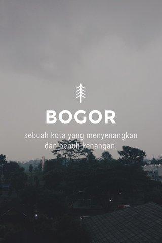 BOGOR sebuah kota yang menyenangkan dan penuh kenangan.