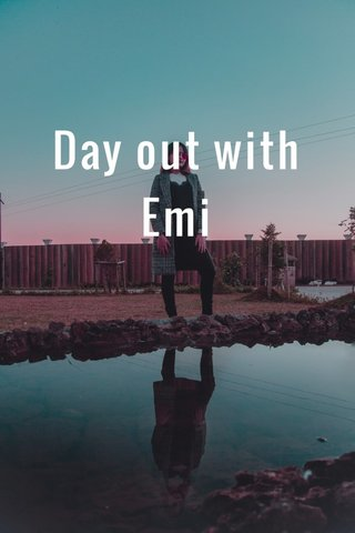 Day out with Emi