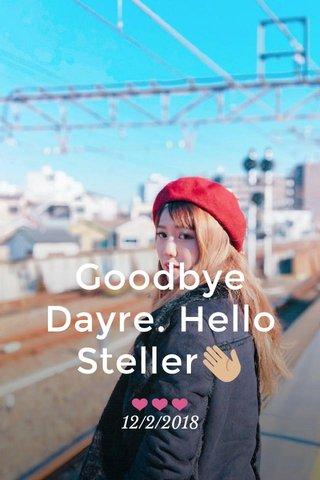 Goodbye Dayre. Hello Steller👋🏼 ❤❤❤ 12/2/2018