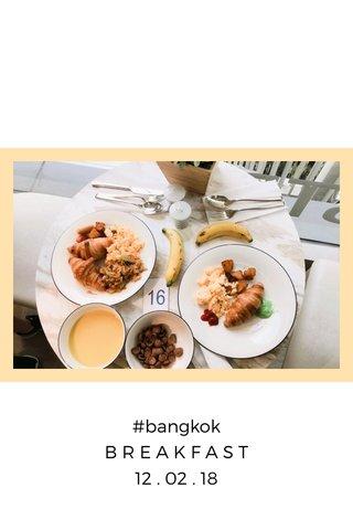 #bangkok B R E A K F A S T 12 . 02 . 18