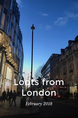 Loots from London February 2018