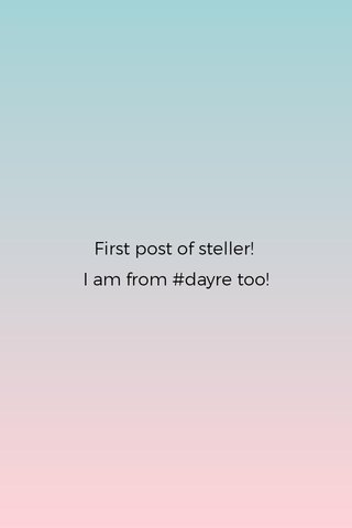 First post of steller! I am from #dayre too!