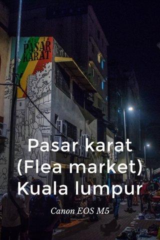 Pasar karat (Flea market) Kuala lumpur Canon EOS M5
