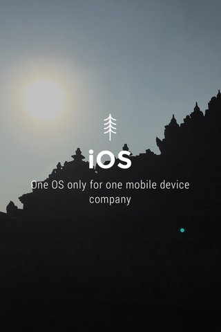 iOS One OS only for one mobile device company