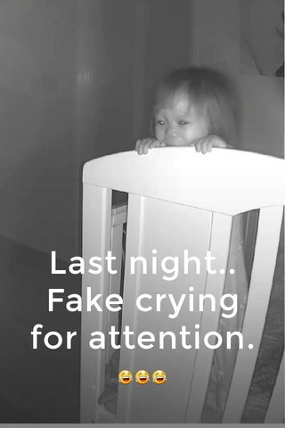 Last night.. Fake crying for attention. 😂😂😂
