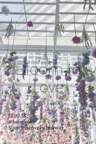 Bloom in Love 12.02.18 #bangkok Siam Discovery linkway