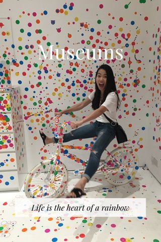 Museums Life is the heart of a rainbow