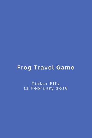 Frog Travel Game Tinker Elfy 12 February 2018