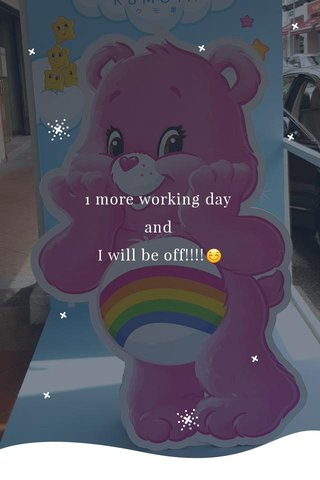 1 more working day and I will be off!!!!😊