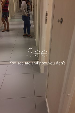 See You see me and now you don't