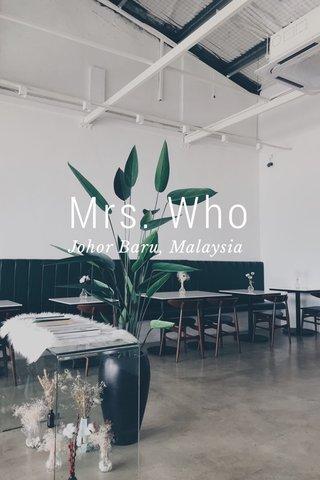 Mrs. Who Johor Baru, Malaysia