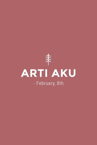 ARTI AKU - February, 8th