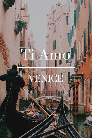 Ti Amo VENICE