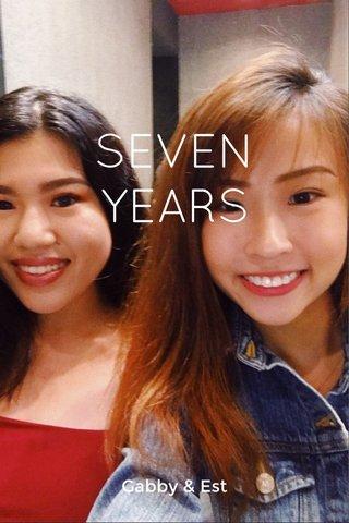 SEVEN YEARS Gabby & Est