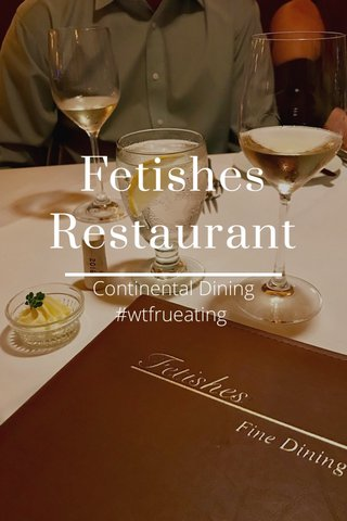 Fetishes Restaurant Continental Dining #wtfrueating