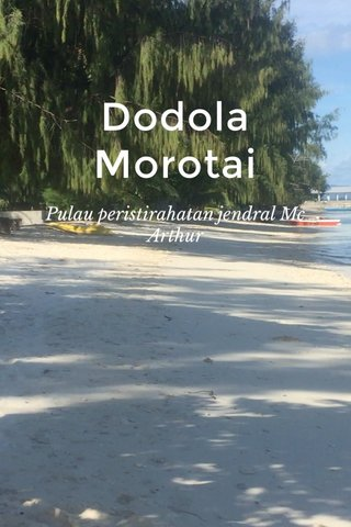 Dodola Morotai Pulau peristirahatan jendral Mc Arthur