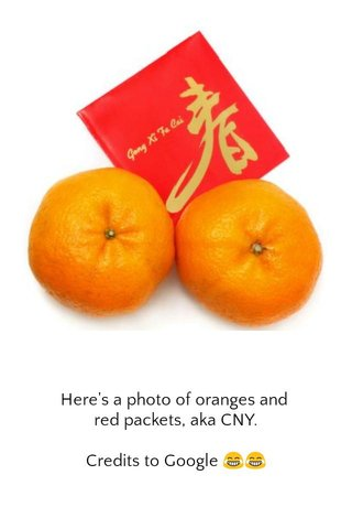 Here's a photo of oranges and red packets, aka CNY. Credits to Google 😂😂