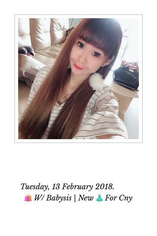 Tuesday, 13 February 2018. 🛍 W/ Babysis | New 👗 For Cny