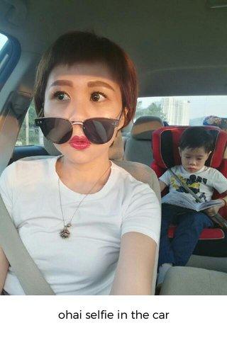 ohai selfie in the car
