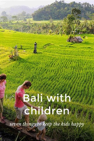 Bali with children seven things to keep the kids happy