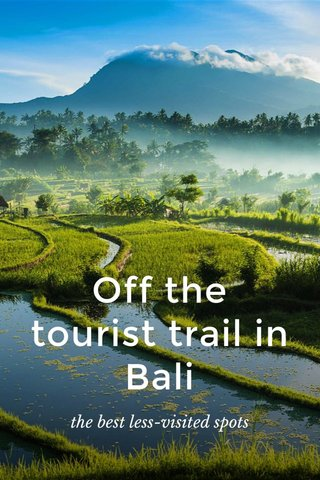 Off the tourist trail in Bali the best less-visited spots