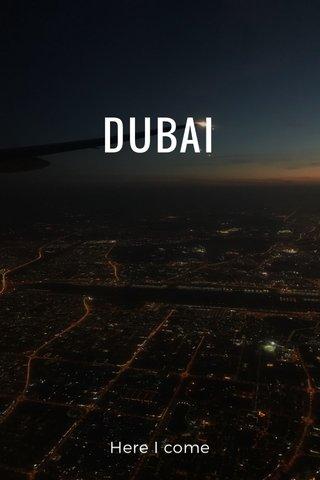 DUBAI Here I come