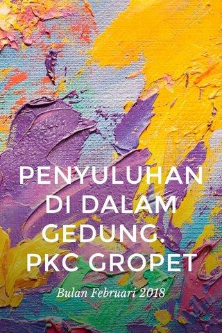 PENYULUHAN DI DALAM GEDUNG. PKC GROPET Bulan Februari 2018