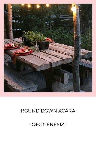 ROUND DOWN ACARA - OFC GENESIZ -