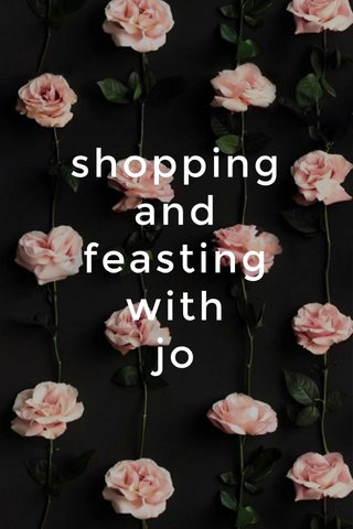 shopping and feasting with jo