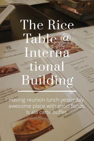 The Rice Table @ International Building Having reunion lunch yesterday. awesome place with good foods. Is ala carte buffet.