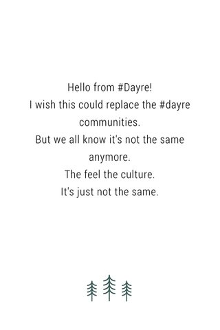 Hello from #Dayre! I wish this could replace the #dayre communities. But we all know it's not the same anymore. The feel the culture. It's just not the same.