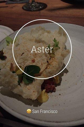 Aster 🤩 San Francisco