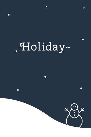 Holiday~