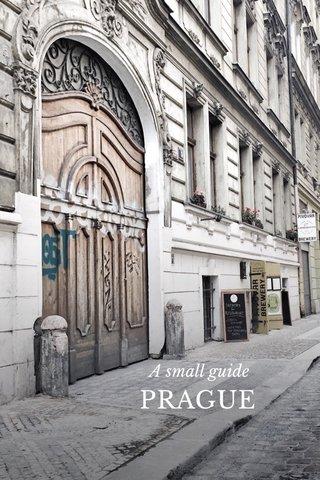 PRAGUE A small guide