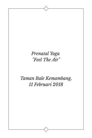 """Prenatal Yoga """"Feel The Air"""" Taman Bale Kemambang, 11 Februari 2018"""