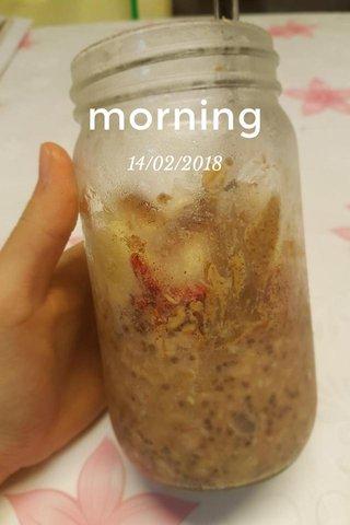 morning 14/02/2018