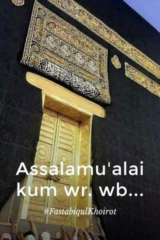 Assalamu'alaikum wr. wb... #FastabiqulKhoirot