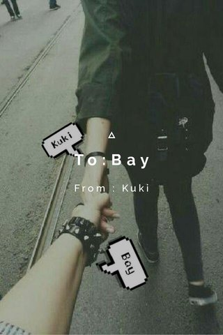 To:Bay From : Kuki