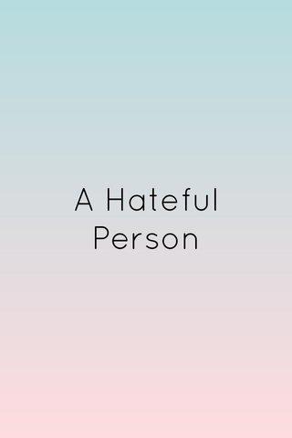 A Hateful Person