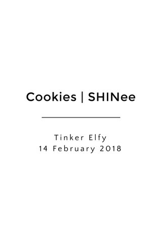 Cookies | SHINee Tinker Elfy 14 February 2018