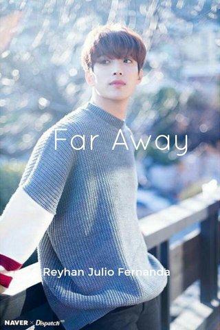 Far Away Reyhan Julio Fernanda