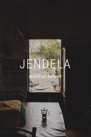 JENDELA melihat keluar
