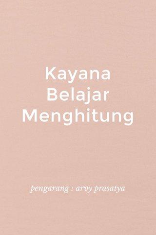Kayana Belajar Menghitung pengarang : arvy prasatya