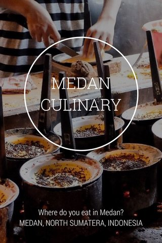 MEDAN CULINARY Where do you eat in Medan? MEDAN, NORTH SUMATERA, INDONESIA