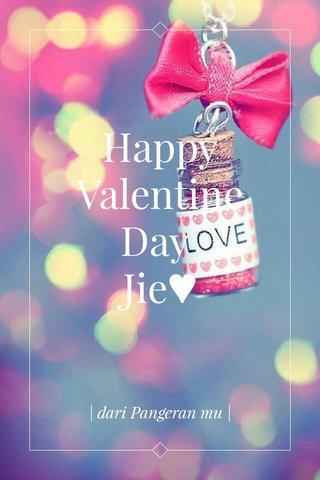 Happy Valentine Day Jie♥ | dari Pangeran mu |