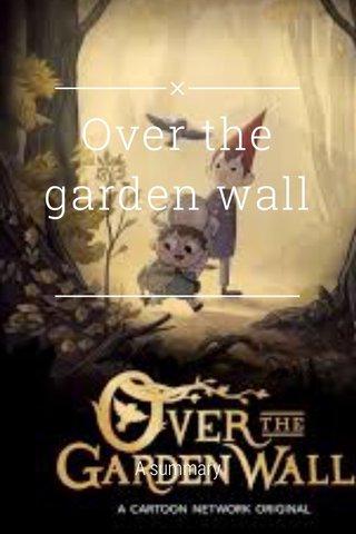 Over the garden wall A summary