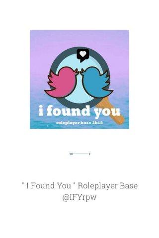 """"""" I Found You """" Roleplayer Base @IFYrpw"""