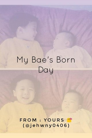 My Bae's Born Day FROM : YOURS 😘(@jehwny0406)