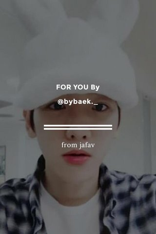 FOR YOU By @bybaek._ from jafav