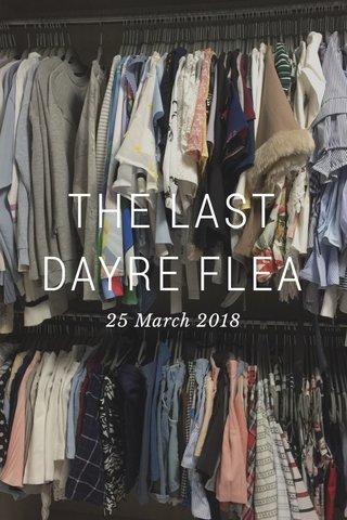 THE LAST DAYRE FLEA 25 March 2018